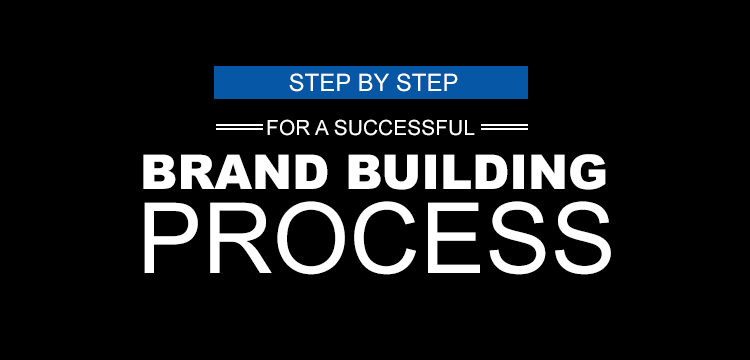 A Step-by-Step Guide for a Successful Brand Building Process